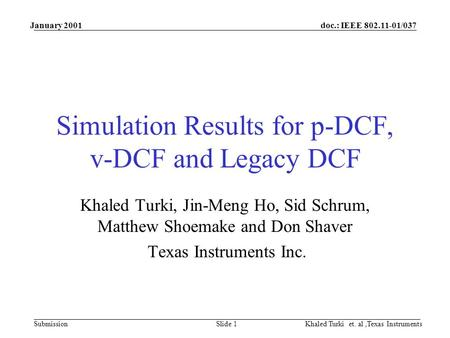 Doc.: IEEE 802.11-01/037 Submission January 2001 Khaled Turki et. al,Texas InstrumentsSlide 1 Simulation Results for p-DCF, v-DCF and Legacy DCF Khaled.