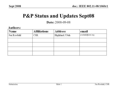 Doc.: IEEE 802.11-08/1060r1 Submission Sept 2008 Jon Rosdahl, CSRSlide 1 P&P Status and Updates Sept08 Date: 2008-09-08 Authors: