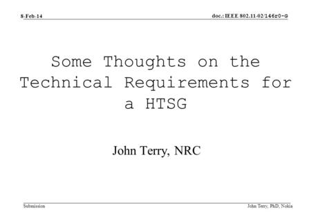 Doc.: IEEE 802.11-02/ 146r0-G Submission 8-Feb-14 John Terry, PhD, Nokia Some Thoughts on the Technical Requirements for a HTSG John Terry, NRC.