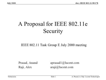 Doc.: IEEE 802.11-98/178 Submission July 2000 A. Prasad, A. Raji Lucent TechnologiesSlide 1 A Proposal for IEEE 802.11e Security IEEE 802.11 Task Group.