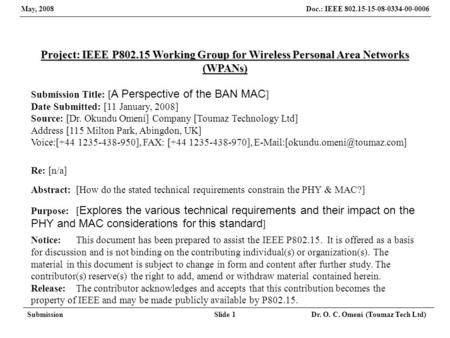 Doc.: IEEE 802.15-15-08-0334-00-0006 May, 2008 SubmissionSlide 1 Dr. O. C. Omeni (Toumaz Tech Ltd) Project: IEEE P802.15 Working Group for Wireless Personal.