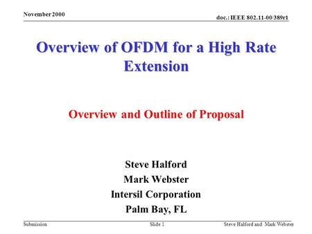 Doc.: IEEE 802.11-00/389r1 Submission November 2000 Steve Halford and Mark WebsterSlide 1 Overview of OFDM for a High Rate Extension Steve Halford Mark.