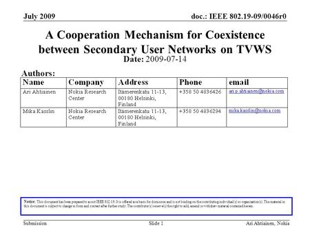 Doc.: IEEE 802.19-09/0046r0 Submission July 2009 Ari Ahtiainen, NokiaSlide 1 A Cooperation Mechanism for Coexistence between Secondary User Networks on.