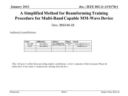 Doc.: IEEE 802.11-13/0178r1 Submission January 2013 Jiamin Chen, HuaweiSlide 1 A Simplified Method for Beamforming Training Procedure for Multi-Band Capable.