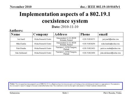 Doc.: IEEE 802.19-10/0165r1 SubmissionPäivi Ruuska, NokiaSlide 1 Implementation aspects of a 802.19.1 coexistence system Notice: This document has been.