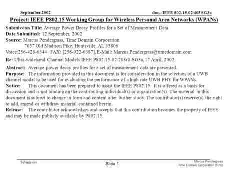 Doc.: IEEE 802.15-02/403 SG3a Submission Marcus Pendergrass Time Domain Corporation (TDC) September 2002 Project: IEEE P802.15 Working Group for Wireless.