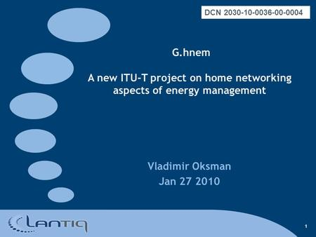 1 G.hnem A new ITU-T project on home networking aspects of energy management Vladimir Oksman Jan 27 2010 DCN 2030-10-0036-00-0004.