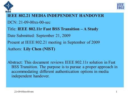 IEEE 802.21 MEDIA INDEPENDENT HANDOVER DCN: 21-09-00xx-00-sec Title: IEEE 802.11r Fast BSS Transition – A Study Date Submitted: September 21, 2009 Present.