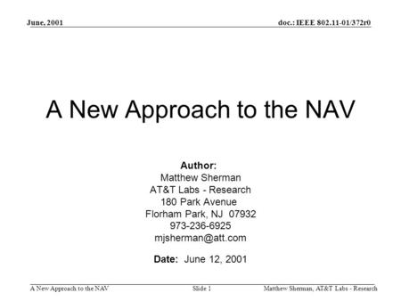Doc.: IEEE 802.11-01/372r0 A New Approach to the NAV June, 2001 Matthew Sherman, AT&T Labs - ResearchSlide 1 A New Approach to the NAV Author: Matthew.