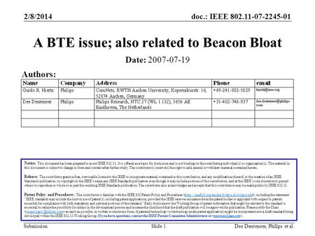Doc.: IEEE 802.11-07-2245-01 Submission 2/8/2014 Dee Denteneer, Philips et al.Slide 1 A BTE issue; also related to Beacon Bloat Notice: This document has.