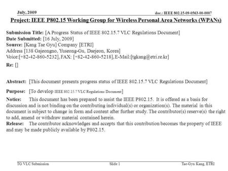 Doc.: IEEE 802.15-09-0563-00-0007 TG VLC Submission July, 2009 Tae-Gyu Kang, ETRISlide 1 Project: IEEE P802.15 Working Group for Wireless Personal Area.