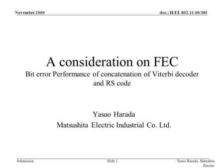 Doc.: IEEE 802.11-00/383 Submission November 2000 Yasuo Harada, Matushita Electric Slide 1 A consideration on FEC Bit error Performance of concatenation.