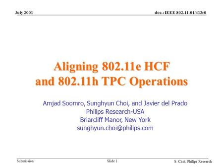 Doc.: IEEE 802.11-01/412r0 Submission S. Choi, Philips Research July 2001 Slide 1 Aligning 802.11e HCF and 802.11h TPC Operations Amjad Soomro, Sunghyun.