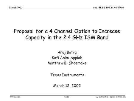 Doc.: IEEE 802.11-02/220r0 Submission March 2002 A. Batra et al., Texas InstrumentsSlide 1 Proposal for a 4 Channel Option to Increase Capacity in the.