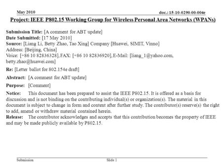 Doc.: 15-10-0290-00-004e Submission May 2010 Slide 1 Project: IEEE P802.15 Working Group for Wireless Personal Area Networks (WPANs) Submission Title: