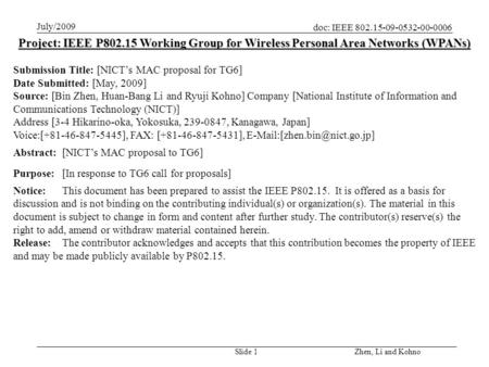 Doc: IEEE 802.15-09-0532-00-0006 July/2009 Zhen, Li and Kohno Slide 1 Project: IEEE P802.15 Working Group for Wireless Personal Area Networks (WPANs) Submission.