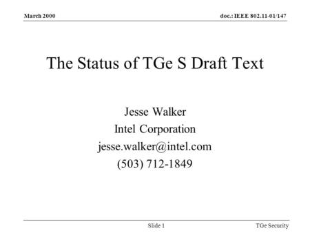 Doc.: IEEE 802.11-01/147March 2000 TGe SecuritySlide 1 The Status of TGe S Draft Text Jesse Walker Intel Corporation (503) 712-1849.
