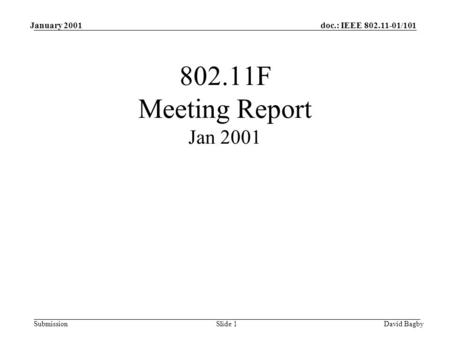Doc.: IEEE 802.11-01/101 Submission January 2001 David BagbySlide 1 802.11F Meeting Report Jan 2001.
