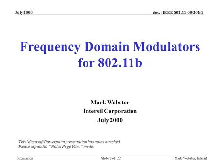Doc.: IEEE 802.11-00/202r1 Submission July 2000 Mark Webster, IntersilSlide 1 of 22 Frequency Domain Modulators for 802.11b Mark Webster Intersil Corporation.