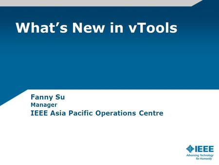 Whats New in vTools Fanny Su Manager IEEE Asia Pacific Operations Centre.