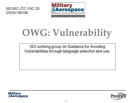 1 OWG: Vulnerability ISO working group on Guidance for Avoiding Vulnerabilities through language selection and use. ISO/IEC JTC 1/SC 22/ OWGV N0139.
