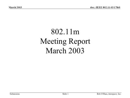 Doc.: IEEE 802.11-03/178r0 Submission March 2003 Bob O'Hara, Airespace, Inc. Slide 1 802.11m Meeting Report March 2003.