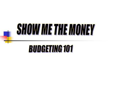 SHOW ME THE MONEY BUDGETING 101.