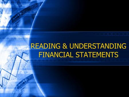 READING & UNDERSTANDING FINANCIAL STATEMENTS. March 2006 Session Objectives Learn techniques to better understand financial statements Understanding.