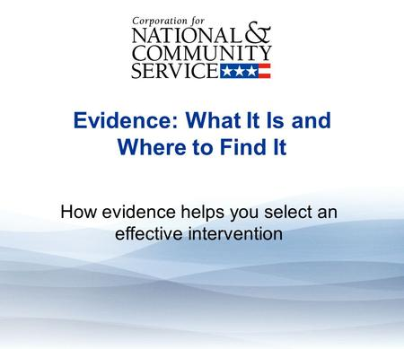 Evidence: What It Is And Where To Find It Evidence: What It Is and Where to Find It How evidence helps you select an effective intervention.
