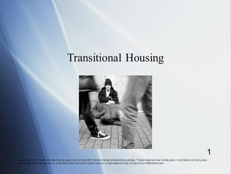 Transitional Housing Use limitations: These materials may be used only for nonprofit, noncommercial educational purposes. These materials may not be used.