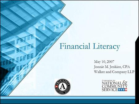 Financial Literacy May 10, 2007 Jonnie M. Jenkins, CPA Walker and Company LLP.