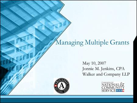 Managing Multiple Grants May 10, 2007 Jonnie M. Jenkins, CPA Walker and Company LLP.