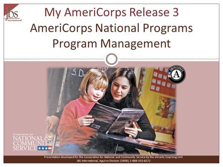 My AmeriCorps Release 3 AmeriCorps National Programs Program Management Presentation developed for the Corporation for National and Community Service by.