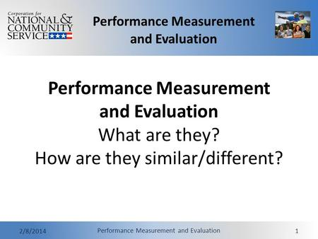 Performance Measurement and Evaluation 2/8/2014 Performance Measurement and Evaluation 1 Performance Measurement and Evaluation What are they? How are.