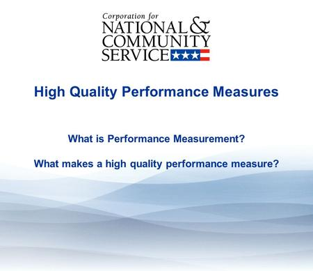 High Quality Performance Measures What is Performance Measurement? What makes a high quality performance measure?