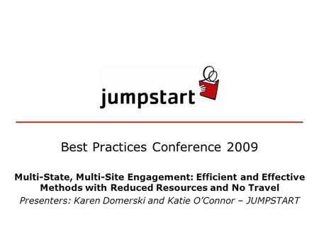 Best Practices Conference 2009 Multi-State, Multi-Site Engagement: Efficient and Effective Methods with Reduced Resources and No Travel Presenters: Karen.