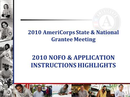 2010 AmeriCorps State & National Grantee Meeting 2010 NOFO & APPLICATION INSTRUCTIONS HIGHLIGHTS.