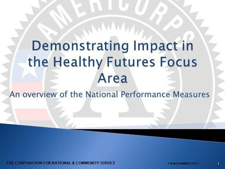 An overview of the National Performance Measures 118 NOVEMBER 2011 THE CORPORATION FOR NATIONAL & COMMUNITY SERVICE.