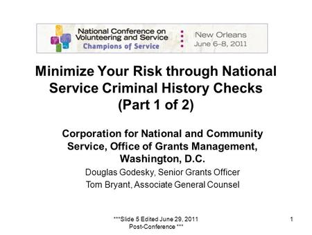 1 Minimize Your Risk through National Service Criminal History Checks (Part 1 of 2) Corporation for National and Community Service, Office of Grants Management,