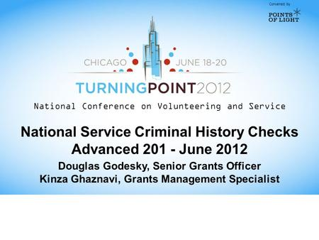 Convened by National Conference on Volunteering and Service National Service Criminal History Checks Advanced 201 - June 2012 Douglas Godesky, Senior Grants.