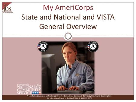 My AmeriCorps State and National and VISTA General Overview Presentation developed for the Corporation for National and Community Service by the eGrants.