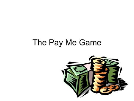 The Pay Me Game.