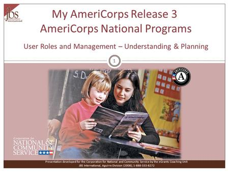 My AmeriCorps Release 3 AmeriCorps National Programs User Roles and Management – Understanding & Planning Presentation developed for the Corporation for.