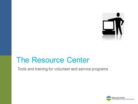 Tools and training for volunteer and service programs The Resource Center.