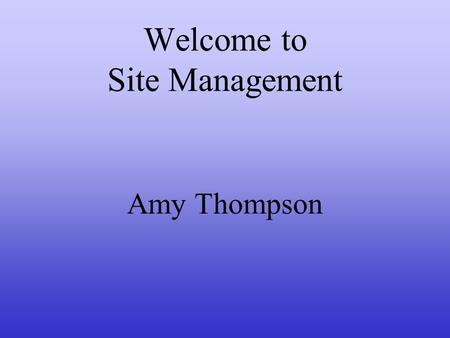 Welcome to Site Management Amy Thompson. Agenda I.Foundation Introductions Setting the Session Agenda II.Site Management Principles III.Site Management.