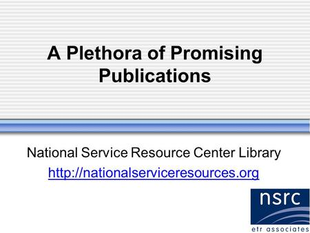 A Plethora of Promising Publications National Service Resource Center Library