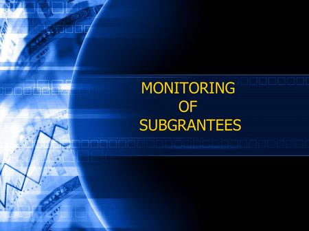 MONITORING OF SUBGRANTEES