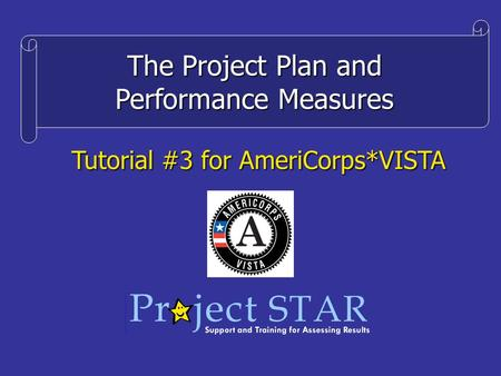 The Project Plan and Performance Measures Tutorial #3 for AmeriCorps*VISTA.