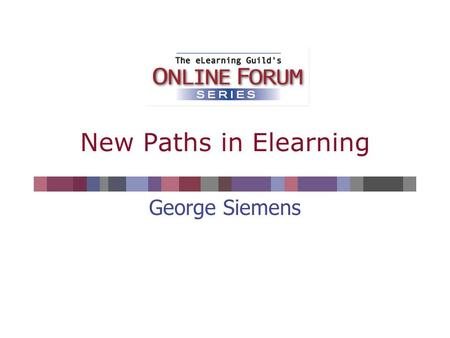 New Paths in Elearning George Siemens. Why are you using elearning?