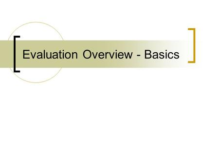 Evaluation Overview - Basics. Purpose of Testing Diagnostic Formative Summative.